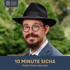 10 Minute Sicha, Rabbi Moshe Gourarie
