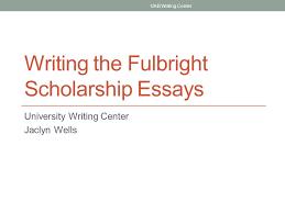 writing the fulbright scholarship essays university writing center  writing the fulbright scholarship essays university writing center jaclyn wells uab writing center