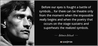 Antonin Artaud quote: Before our eyes is fought a battle of ...