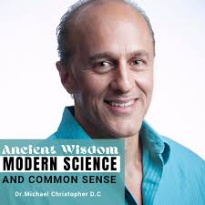 Ancient Wisdom, Modern Science, and Common Sense with Dr. Mike Christopher D.C