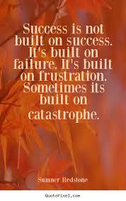 Success is not built on success. it's built on failure... Sumner ... via Relatably.com