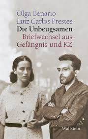 Olga Benario – Luiz Carlos Prestes: Die Unbeugsamen - Wallstein Verlag - 9783835313279l