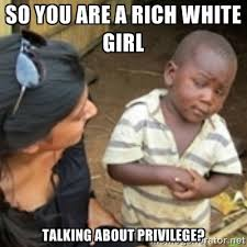 so you are a rich white girl talking about privilege? - Skeptical ... via Relatably.com