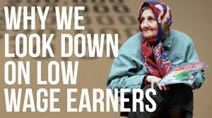 why we look down on low wage earners why we look down on low wage earners