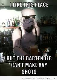 Stormtrooper Bartender - http://2nerd.com/memes/stormtrooper ... via Relatably.com