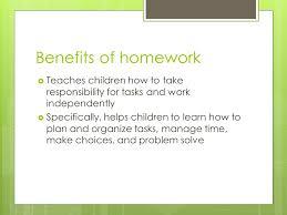 Homework and Study Skills  Benefits of homework     Teaches