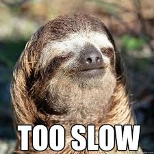 too slow - 10 guy sloth - quickmeme via Relatably.com