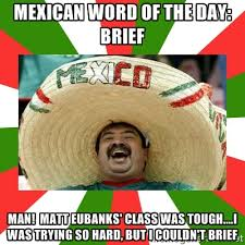 Mexican Word of the Day: Brief Man! Matt Eubanks' class was tough ... via Relatably.com