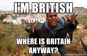 I'm British Where is Britain anyway? - muslim immigrant | Meme ... via Relatably.com