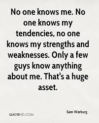 sam warburg quotes quotehd no one knows my tendencies no one knows my strengths