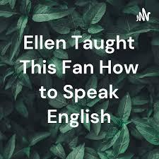 Ellen Taught This Fan How to Speak English