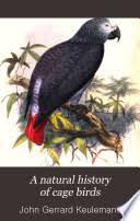 A Natural History of <b>Cage Birds</b> - John Gerrard Keulemans - Google ...