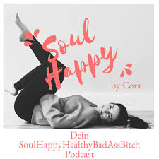Soul Happy by Cora - dein SoulHappyHealthyBadA**Bi**h Podcast