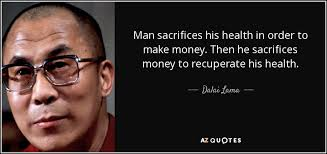 Dalai Lama quote: Man sacrifices his health in order to make money ... via Relatably.com