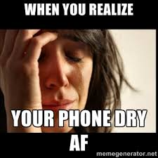 When you realize Your phone Dry AF - First world Problems II ... via Relatably.com