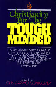 christianity for the tough minded john warwick montgomery christianity for the tough minded john warwick montgomery 9781896363127 amazon com books