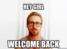 Hey girl Welcome back - Misc - quickmeme via Relatably.com