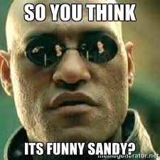 so you think its funny sandy? - What If I Told You Meme | Meme ... via Relatably.com
