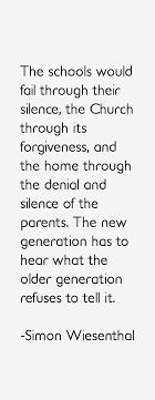 Simon Wiesenthal quote: The schools would fail through their silence,