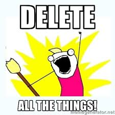 Delete All the Things! - All the things | Meme Generator via Relatably.com
