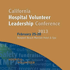 2013 california hospital volunteer leadership conference 2013 california hospital volunteer leadership conference california hospital association