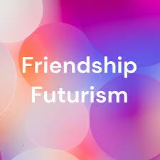 Friendship Futurism