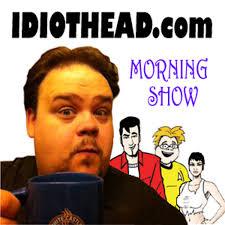 Idiothead Morning Show