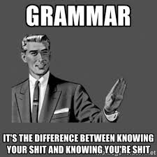 Grammar it's the difference between knowing your shit and knowing ... via Relatably.com