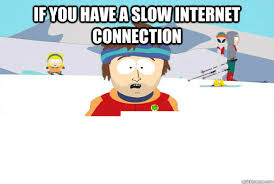 If you have a slow internet connection memes | quickmeme via Relatably.com