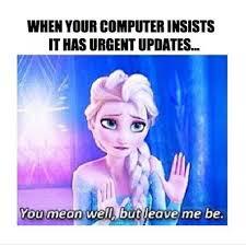 Computer says it has updates - frozen meme XD HAHAHA!!!!!   Frozen ... via Relatably.com