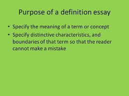 extended definition essay what is a definition essay it is an  purpose of a definition essay specify the meaning of a term or concept specify distinctive characteristics