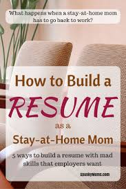 how to build a resume when stay at home mom resume writing services how to build a resume when stay at home mom resume tips for the stay at