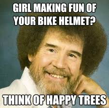 Girl making fun of your bike helmet? Think of happy trees ... via Relatably.com