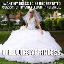 I-Feel-Like-A-Princess-Funny-Wedding-Bride-Meme-Photo.jpg via Relatably.com