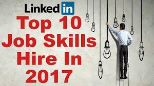 top job skills that will get you hired in linkedin job top 10 job skills that will get you hired in 2017 linkedin job opportunity job interview skills