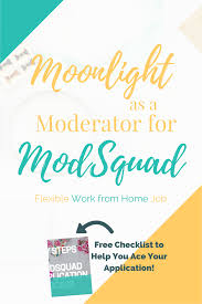 flexible and fun moonlight as a moderator for modsquad looking for a fun way to work from home while hanging onto your day job