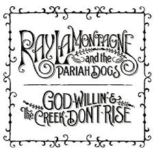 <b>Ray LaMontagne And</b> The Pariah Dogs - God Willin' & The Creek ...