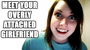Overly Attached Girlfriend on Pinterest | Meme, Crazy Girlfriend ... via Relatably.com