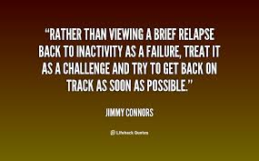Rather than viewing a brief relapse back to inactivity as a ... via Relatably.com