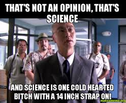 That's not an opinion, that's science And science is one cold ... via Relatably.com