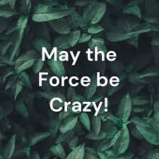 May the Force be Crazy! - Episode 18
