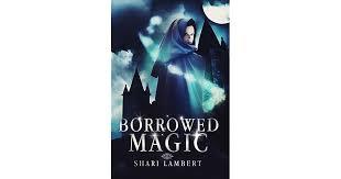 Borrowed <b>Magic</b> (Borrowed <b>Magic</b> #1) by <b>Shari</b> Lambert