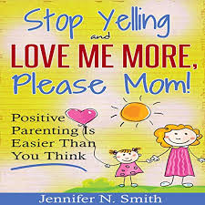 Stop Yelling and Love Me More, Please Mom ... - Amazon.com