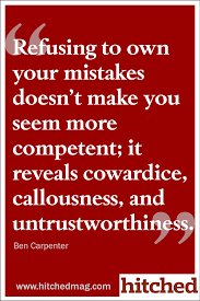 more pieces of advice you ll be glad you shared your refusing to own your mistakes doesn t make you seem more competent it reveals