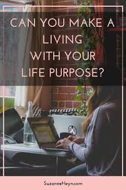 17 best ideas about life purpose purpose career can you make a living your life purpose passion career spirituality healing meditation yoga