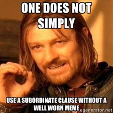 One does not simply Use a subordinate clause without a well worn ... via Relatably.com