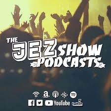 Jez Show Podcasts