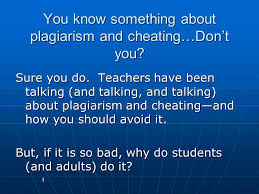 Plagiarism and Cheating What does this REALLY mean to you