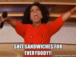 Shit sandwiches for everybody!! - Oprah Winfrey Meme | Meme Generator via Relatably.com