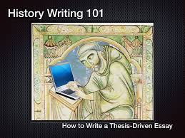history writing how to write a thesis driven essay history writing 101 how to write a thesis driven essay